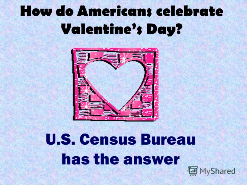 How do Americans celebrate Valentines Day? U.S. Census Bureau has the answer