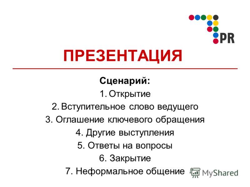 ПРЕЗЕНТАЦИЯ Сценарий: 1.Открытие 2.Вступительное слово ведущего 3. Оглашение ключевого обращения 4. Другие выступления 5. Ответы на вопросы 6. Закрытие 7. Неформальное общение