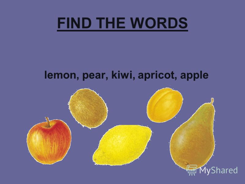 FIND THE WORDS lemon, pear, kiwi, apricot, apple