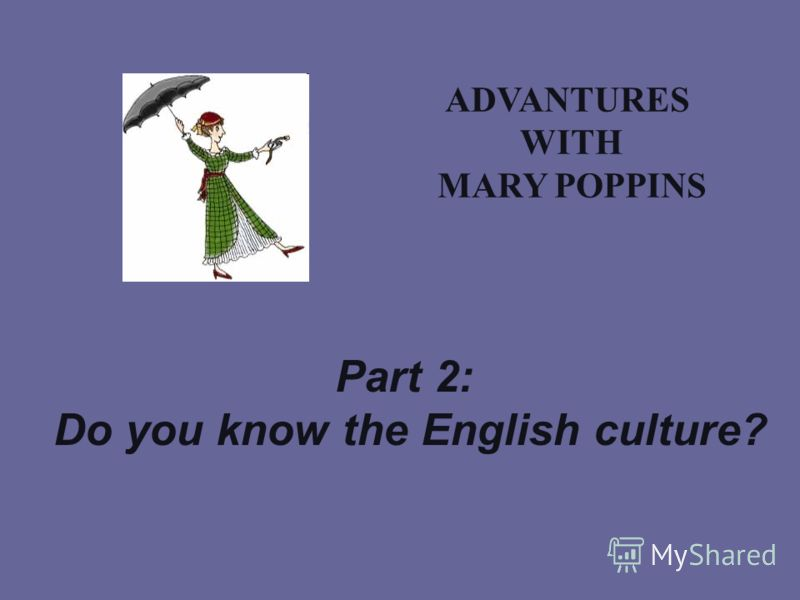 ADVANTURES WITH MARY POPPINS Part 2: Do you know the English culture?
