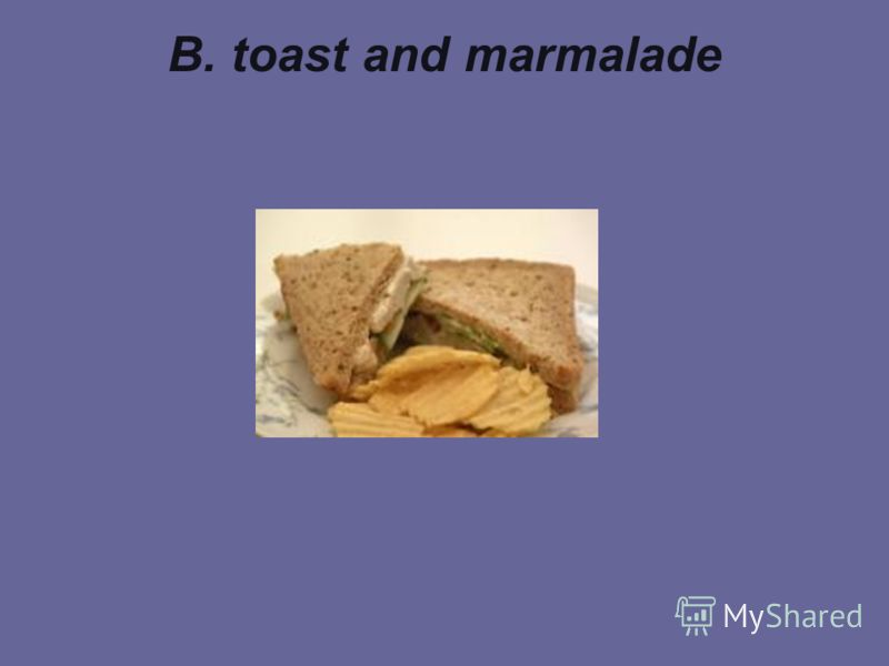 B. toast and marmalade