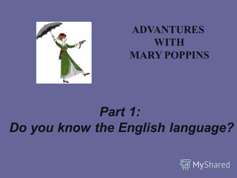 ADVANTURES WITH MARY POPPINS Part 1: Do you know the English language?