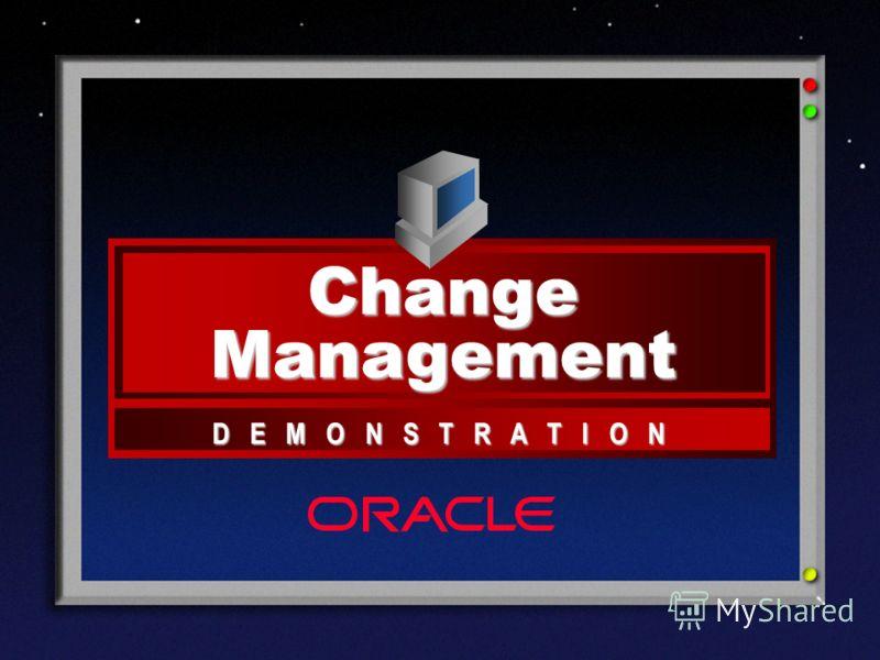 ® D E M O N S T R A T I O N Change Management