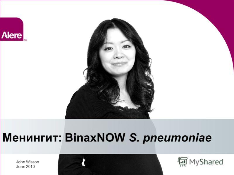 Менингит: BinaxNOW S. pneumoniae John Wisson June 2010