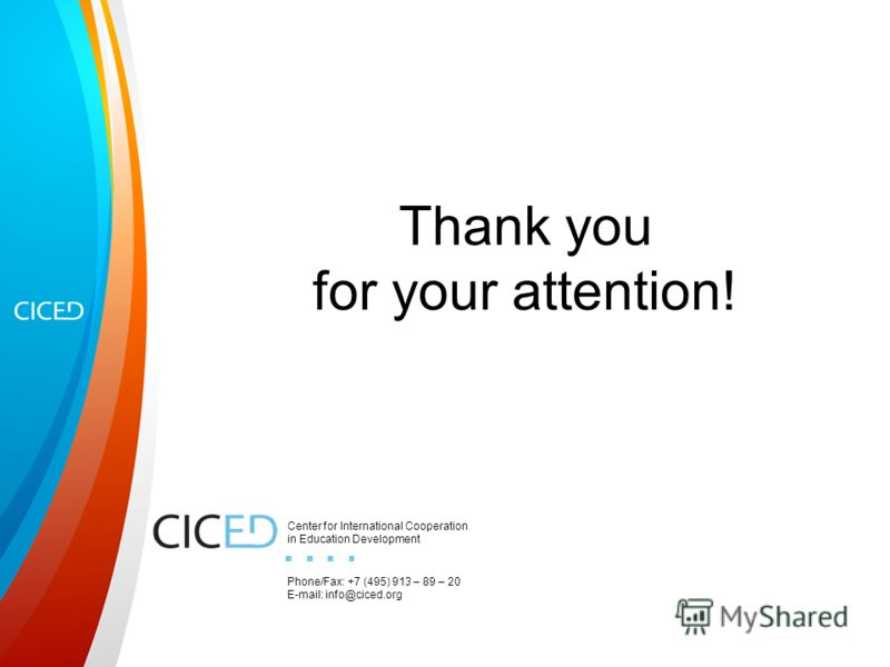 Thank you for your attention! Center for International Cooperation in Education Development Phone/Fax: +7 (495) 913 – 89 – 20 E-mail: info@ciced.org