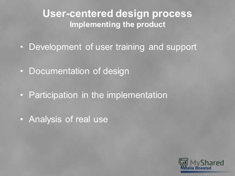 User-centered design process Implementing the product Development of user training and support Documentation of design Participation in the implementation Analysis of real use
