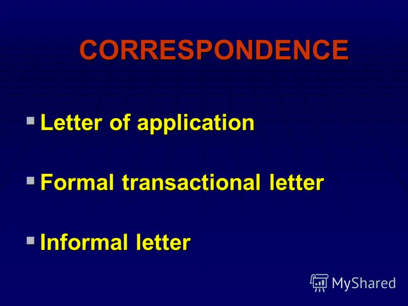 CORRESPONDENCE Letter of application Letter of application Formal transactional letter Formal transactional letter Informal letter Informal letter