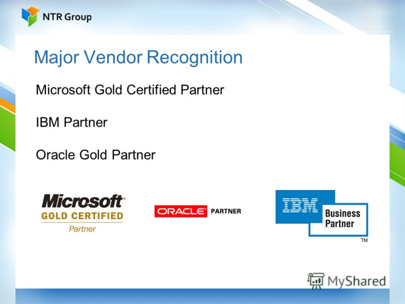 Major Vendor Recognition Microsoft Gold Certified Partner IBM Partner Oracle Gold Partner