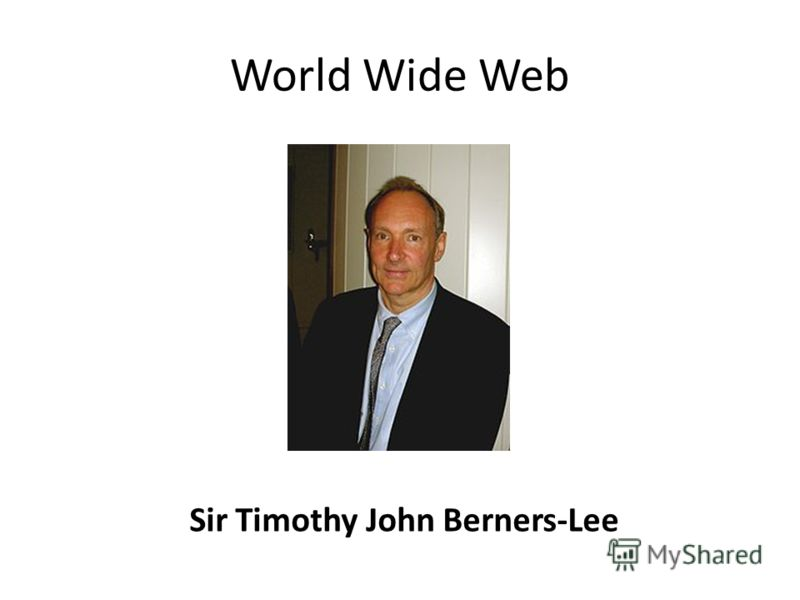 World Wide Web Sir Timothy John Berners-Lee