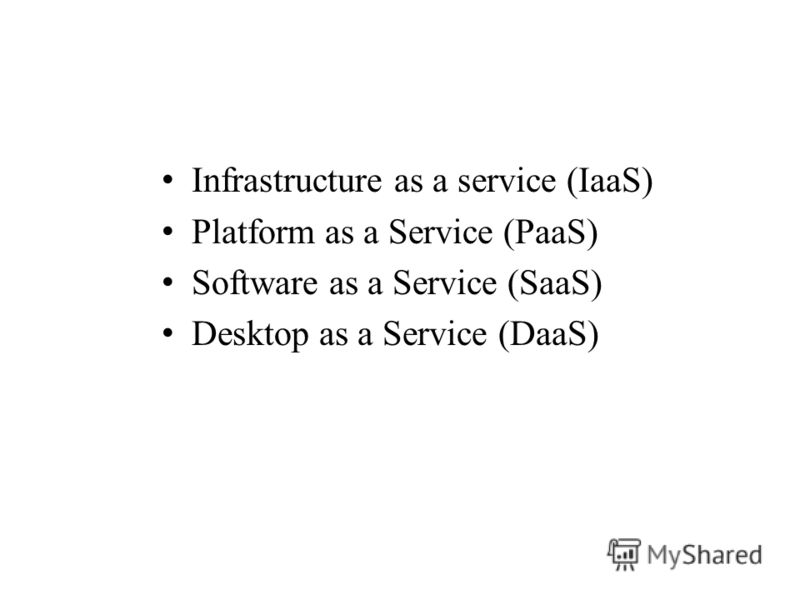 Облако 2 Infrastructure as a service (IaaS) Platform as a Service (PaaS) Software as a Service (SaaS) Desktop as a Service (DaaS)