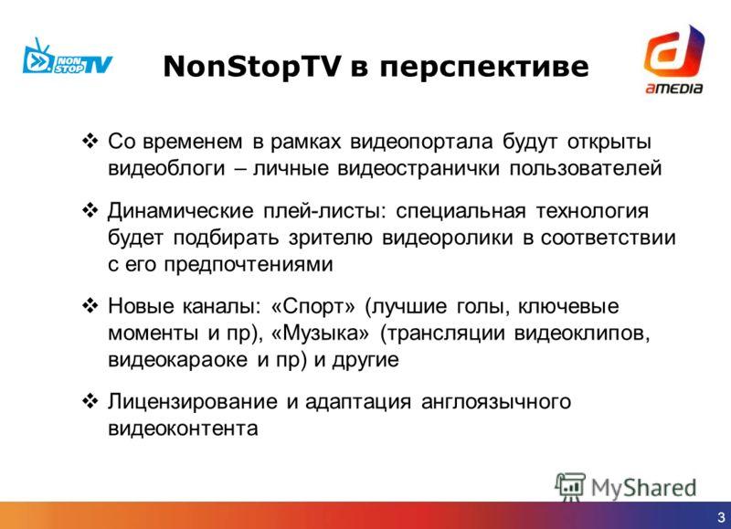 3 NonStopTV в перспективе Со временем в рамках видеопортала будут открыты видеоблоги – личные видеостранички пользователей Динамические плей-листы: специальная технология будет подбирать зрителю видеоролики в соответствии с его предпочтениями Новые к