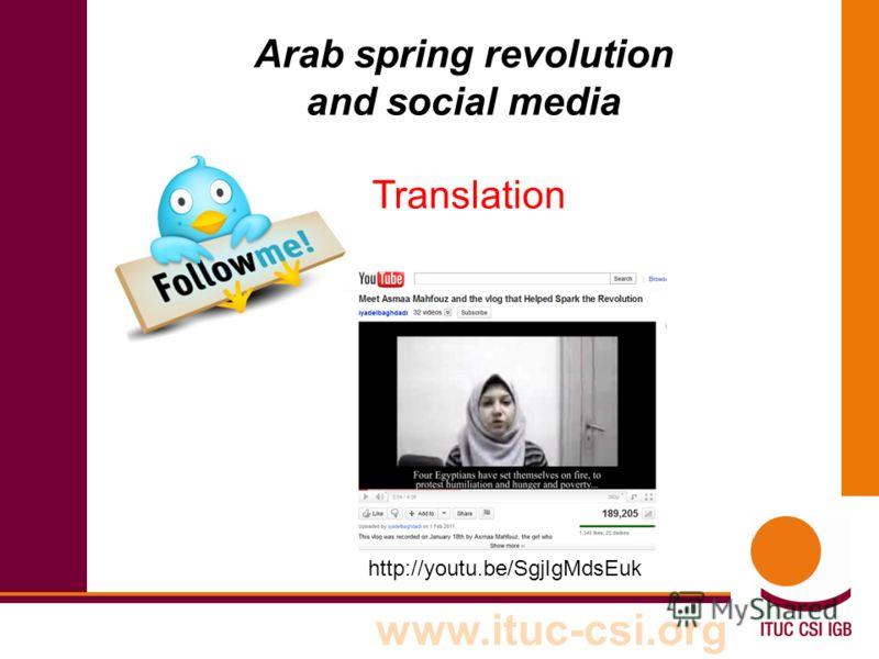 www.ituc-csi.org http://youtu.be/SgjIgMdsEuk Arab spring revolution and social media Translation