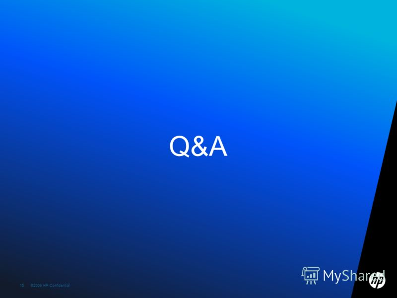 ©2009 HP Confidential template rev. 12.10.0915©2009 HP Confidential15 Q&A