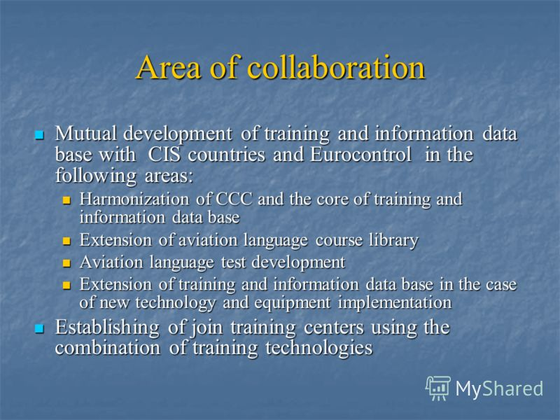 Area of collaboration Mutual development of training and information data base with CIS countries and Eurocontrol in the following areas: Mutual development of training and information data base with CIS countries and Eurocontrol in the following are