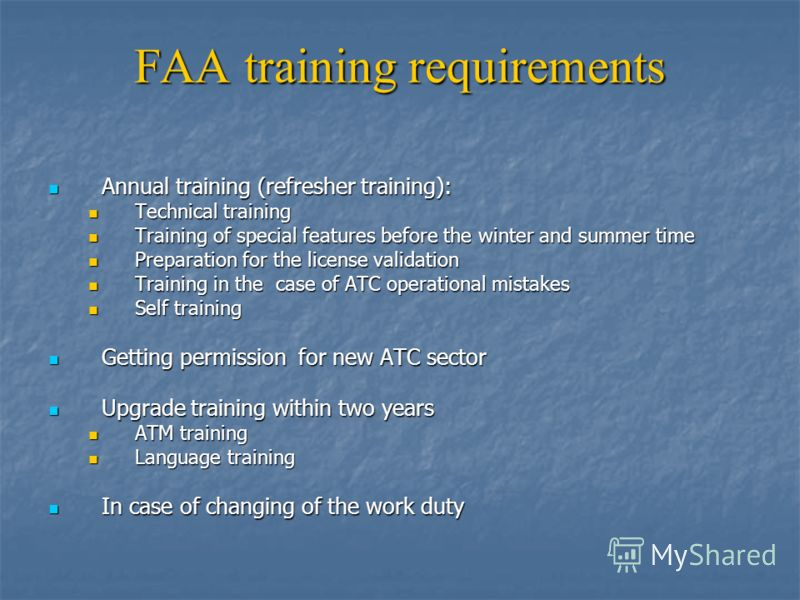FAA training requirements Annual training (refresher training): Annual training (refresher training): Technical training Technical training Training of special features before the winter and summer time Training of special features before the winter