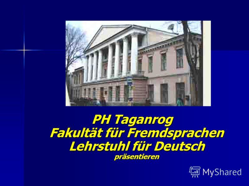 PH Taganrog Fakultät für Fremdsprachen Lehrstuhl für Deutsch präsentieren