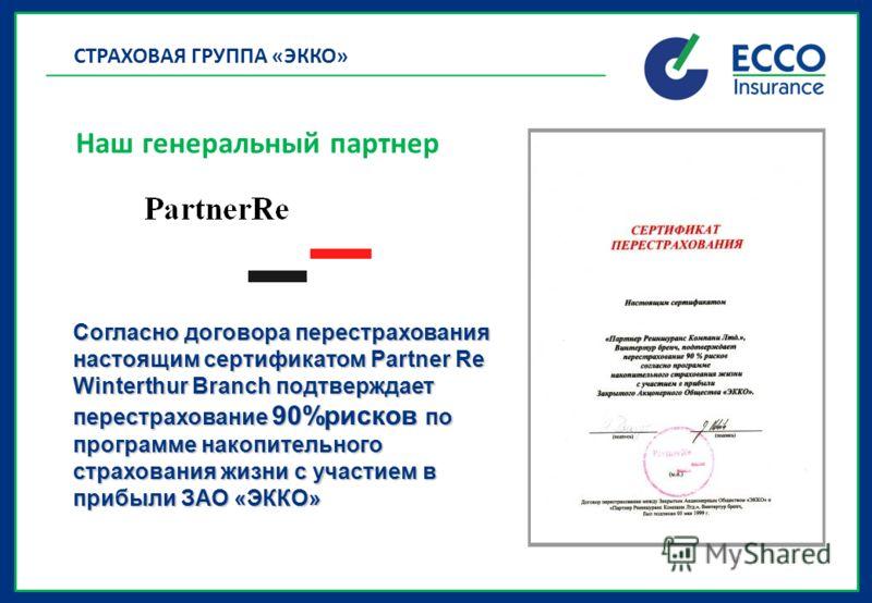 Согласно договора перестрахования настоящим сертификатом Partner Re Winterthur Branch подтверждает перестрахование 90%рисков по программе накопительного страхования жизни с участием в прибыли ЗАО «ЭККО» Наш генеральный партнер СТРАХОВАЯ ГРУППА «ЭККО»