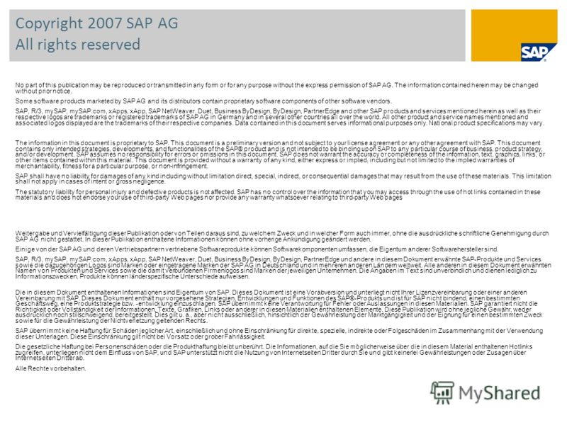 Copyright 2007 SAP AG All rights reserved No part of this publication may be reproduced or transmitted in any form or for any purpose without the express permission of SAP AG. The information contained herein may be changed without prior notice. Some