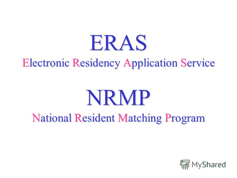 ERAS Electronic Residency Application Service NRMP National Resident Matching Program