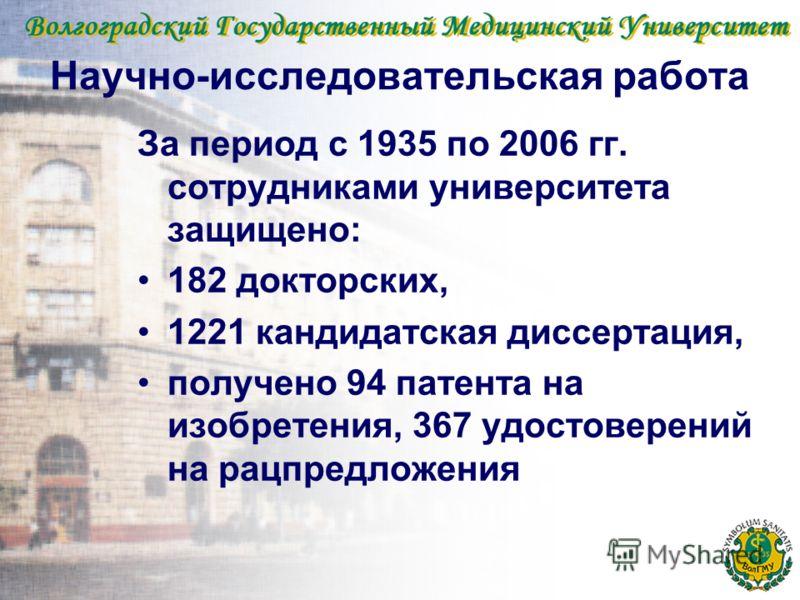 Научно-исследовательская работа За период с 1935 по 2006 гг. сотрудниками университета защищено: 182 докторских, 1221 кандидатская диссертация, получено 94 патента на изобретения, 367 удостоверений на рацпредложения