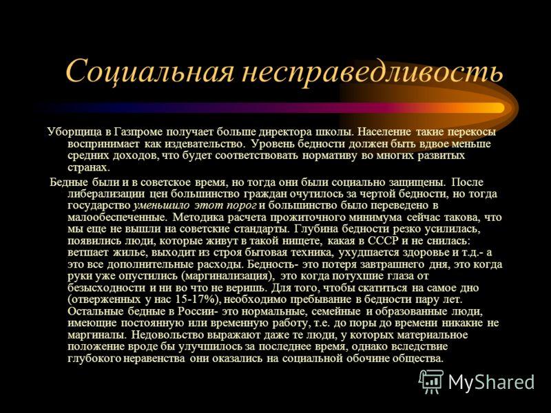 Социальная несправедливость Уборщица в Газпроме получает больше директора школы. Население такие перекосы воспринимает как издевательство. Уровень бедности должен быть вдвое меньше средних доходов, что будет соответствовать нормативу во многих развит