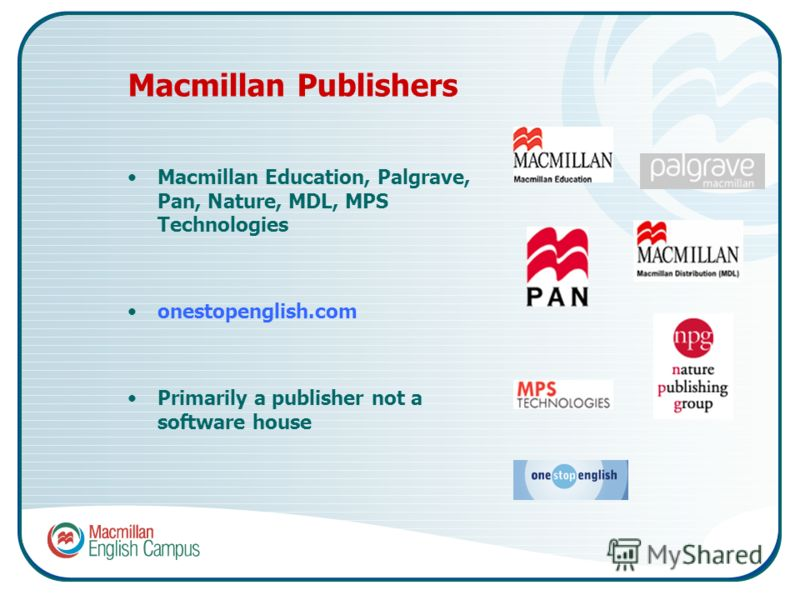 Macmillan Publishers Macmillan Education, Palgrave, Pan, Nature, MDL, MPS Technologies onestopenglish.com Primarily a publisher not a software house