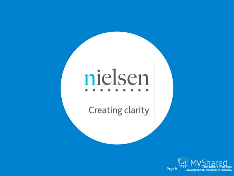 August 31, 2012 Confidential & Proprietary Copyright © 2007 The Nielsen Company Nielsen Presentation Page 9 Confidential & Proprietary Copyright © 2008 The Nielsen Company Page 9