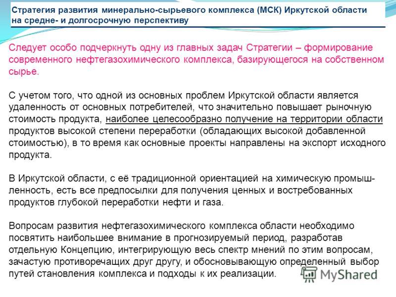 Стратегия развития минерально-сырьевого комплекса (МСК) Иркутской области на средне- и долгосрочную перспективу Следует особо подчеркнуть одну из главных задач Стратегии – формирование современного нефтегазохимического комплекса, базирующегося на соб