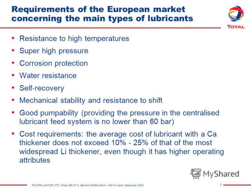 2 RM/SPE/LUB/FOR/LTT2 – Pierre BELOT & Bertrand DESEUMAUX– 04A11a Ceran (September 2004) Requirements of the European market concerning the main types of lubricants Resistance to high temperatures Super high pressure Corrosion protection Water resist