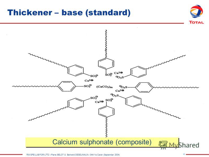 4 RM/SPE/LUB/FOR/LTT2 – Pierre BELOT & Bertrand DESEUMAUX– 04A11a Ceran (September 2004) Thickener – base (standard) Calcium sulphonate (composite)