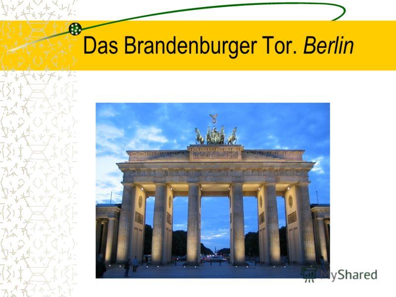 Das Brandenburger Tor. B erlin
