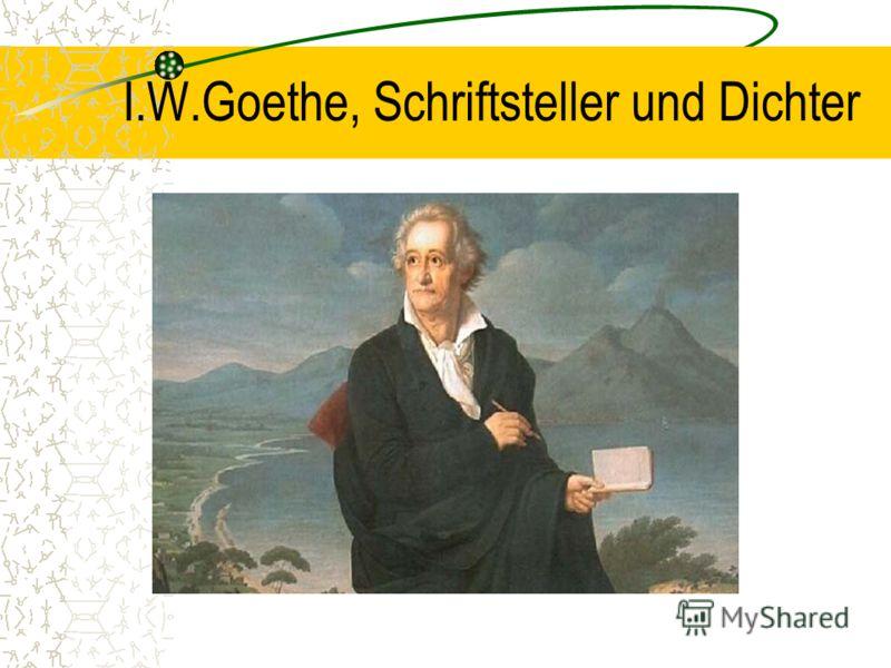 I.W.Goethe, Schriftsteller und Dichter
