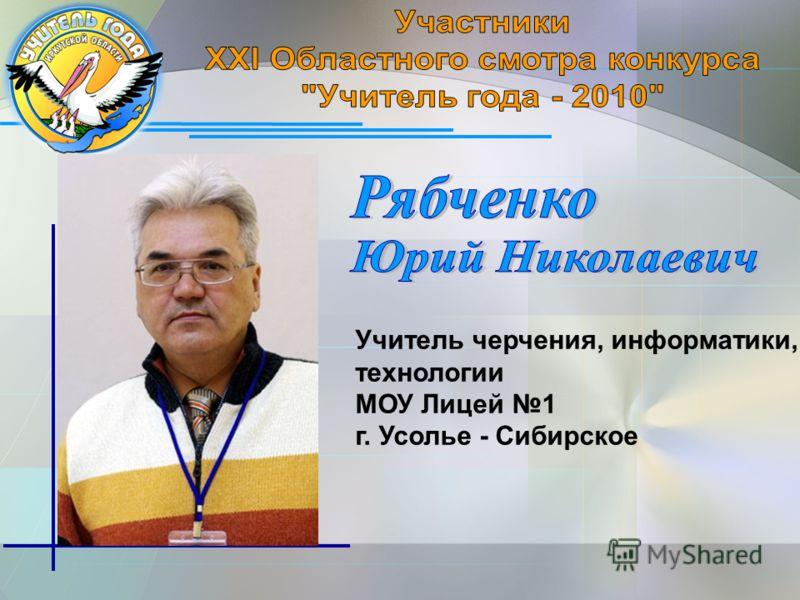 Учитель черчения, информатики, технологии МОУ Лицей 1 г. Усолье - Сибирское