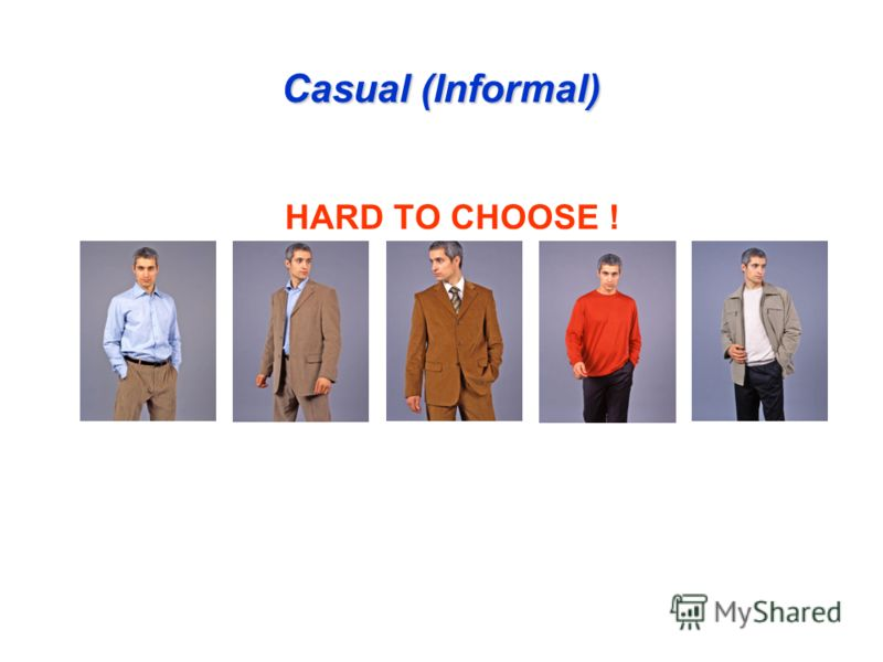 Casual (Informal) HARD TO CHOOSE !