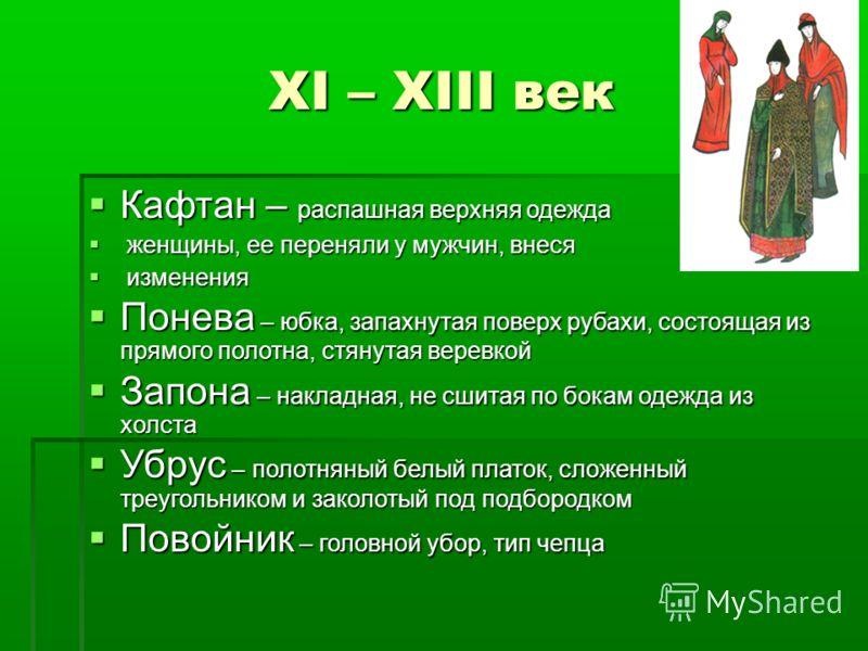 XI – XIII век Кафтан – распашная верхняя одежда Кафтан – распашная верхняя одежда женщины, ее переняли у мужчин, внеся женщины, ее переняли у мужчин, внеся изменения изменения Понева – юбка, запахнутая поверх рубахи, состоящая из прямого полотна, стя