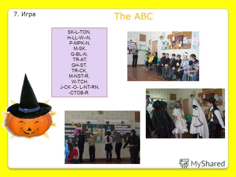 7. Игра The ABC SK-L-TON, H-LL-W--N, P-MPK-N, M-SK, G-BL-N, TR-AT, GH-ST, TR-CK, M-NST-R, W-TCH, J-CK -O- L-NT-RN, -CTOB-R.