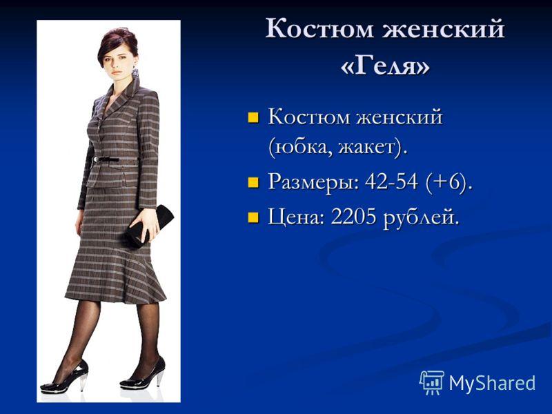Костюм женский «Геля» Костюм женский (юбка, жакет). Костюм женский (юбка, жакет). Размеры: 42-54 (+6). Размеры: 42-54 (+6). Цена: 2205 рублей. Цена: 2205 рублей.