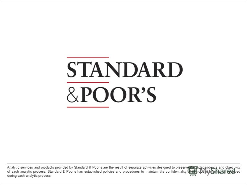 24. Permission to reprint or distribute any content from this presentation requires the prior written approval of Standard & Poors. Analytic services and products provided by Standard & Poors are the result of separate activities designed to preserve