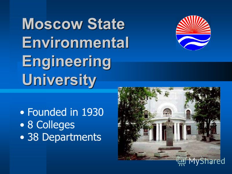 1 Moscow State Environmental Engineering University Founded in 1930 8 Colleges 38 Departments
