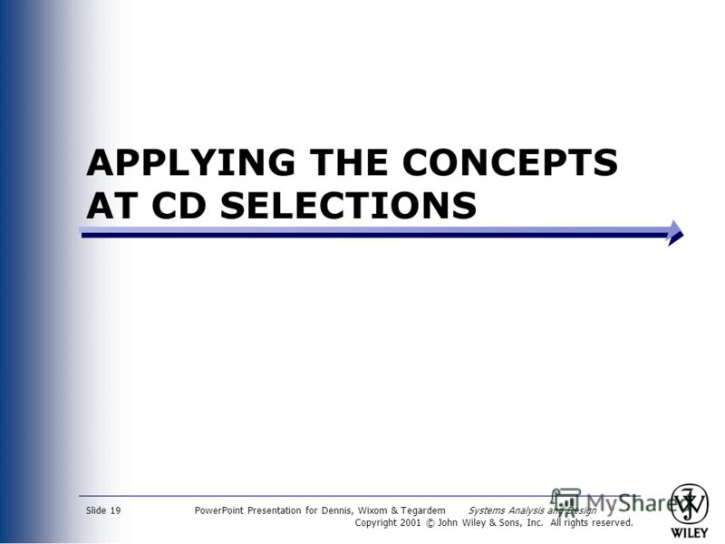 PowerPoint Presentation for Dennis, Wixom & Tegardem Systems Analysis and Design Copyright 2001 © John Wiley & Sons, Inc. All rights reserved. Slide 19 APPLYING THE CONCEPTS AT CD SELECTIONS