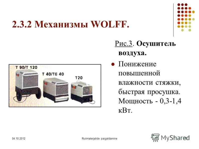 07.08.2012Ruiimaterjalide paigaldamine10 2.3.2 Механизмы WOLFF. Рис.3. Осушитель воздуха. Понижение повышенной влажности стяжки, быстрая просушка. Мощность - 0,3-1,4 кВт.