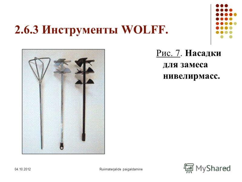 07.08.2012Ruiimaterjalide paigaldamine17 2.6.3 Инструменты WOLFF. Рис. 7. Насадки для замеса нивелирмасс.