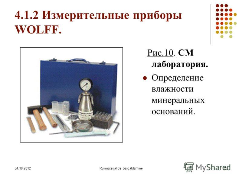 07.08.2012Ruiimaterjalide paigaldamine23 4.1.2 Измерительные приборы WOLFF. Рис.10. СМ лаборатория. Определение влажности минеральных оснований.