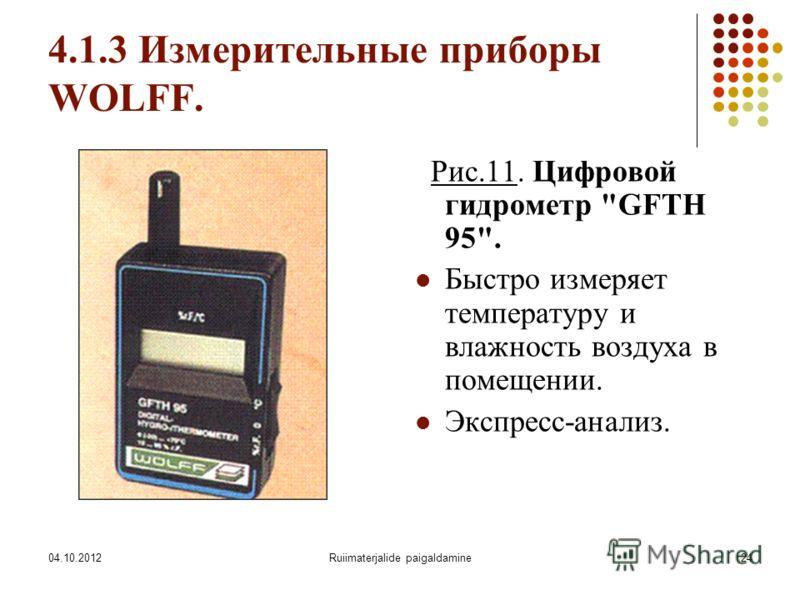 07.08.2012Ruiimaterjalide paigaldamine24 4.1.3 Измерительные приборы WOLFF. Рис.11. Цифровой гидрометр GFTH 95. Быстро измеряет температуру и влажность воздуха в помещении. Экспресс-анализ.