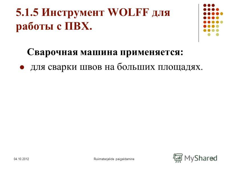 07.08.2012Ruiimaterjalide paigaldamine36 5.1.5 Инструмент WOLFF для работы с ПВХ. Сварочная машина применяется: для сварки швов на больших площадях.