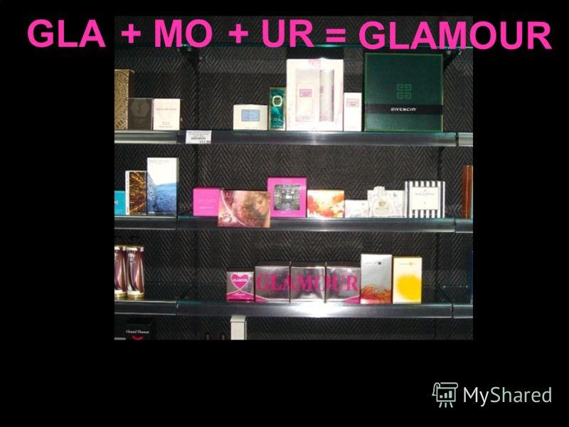 GLA = GLAMOUR + MO+ UR