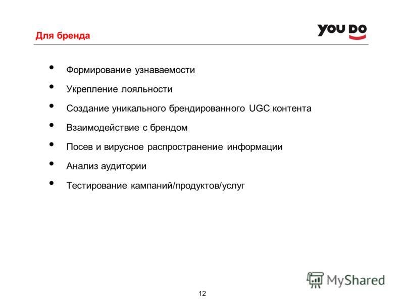 Для бренда Формирование узнаваемости Укрепление лояльности Создание уникального брендированного UGC контента Взаимодействие с брендом Посев и вирусное распространение информации Анализ аудитории Тестирование кампаний/продуктов/услуг 12