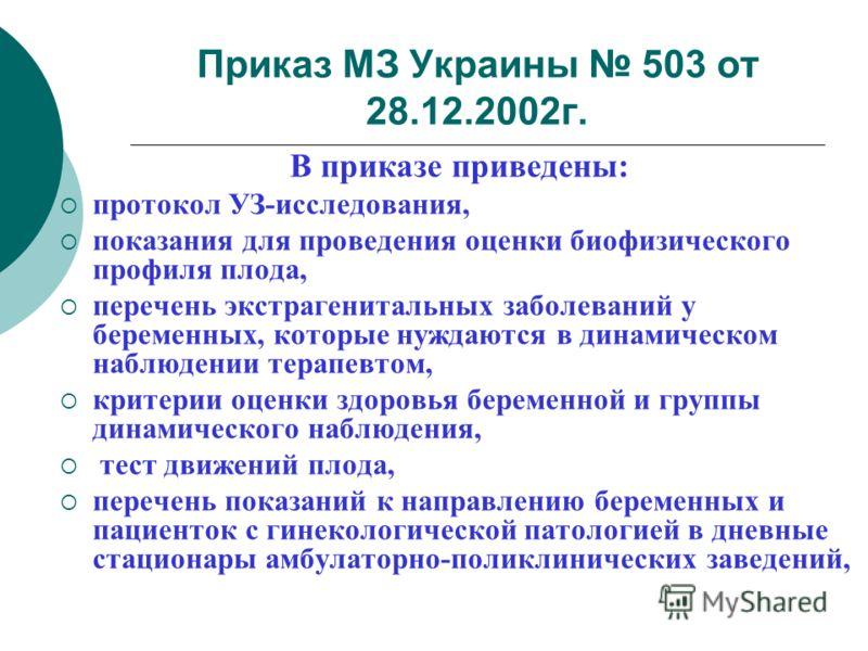 Приказ МЗ Украины 503 от 28.12.2002г. В приказе приведены: протокол УЗ-исследования, показания для проведения оценки биофизического профиля плода, перечень экстрагенитальных заболеваний у беременных, которые нуждаются в динамическом наблюдении терапе