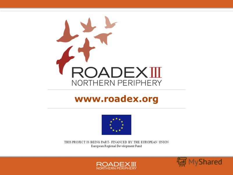 THIS PROJECT IS BEING PART- FINANCED BY THE EUROPEAN UNION European Regional Development Fund www.roadex.org