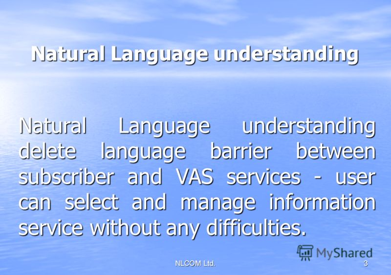 3 Natural Language understanding Natural Language understanding delete language barrier between subscriber and VAS services - user can select and manage information service without any difficulties.
